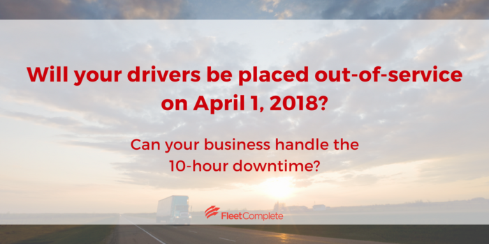 Will your drivers be placed out-of-service on April 1, 2018?