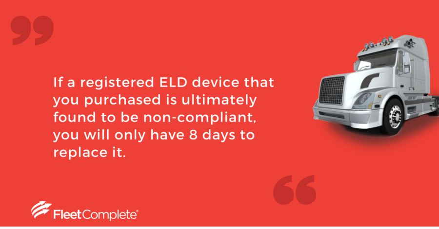 If a registered ELD device is found non-compliant, you only have 8 days to replace it according to FMCSA.