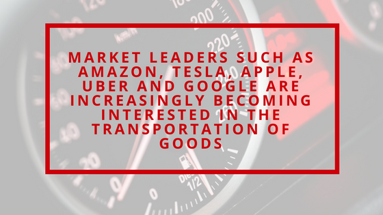 Amazon, Tesla, Uber, Google are all delving into transportation of goods.